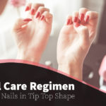 best-nail-care-regimen_-keeping-your-nails-in-tip-top-shape